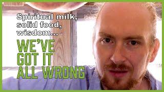 Spiritual milk, solid food, wisdom... we've got it all wrong! (DEAD CHURCH - pt 23)