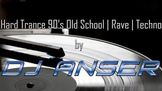 Hard Trance 90's Old School | Rave | Techno by DJ ANSER