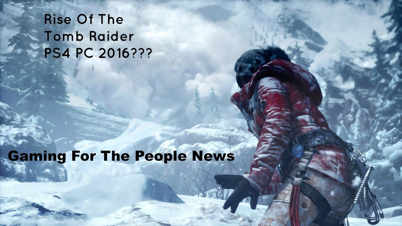 Rise Of The Tomb Raider due in 2016 for PS4 and PC? Gaming ...
