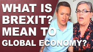 What is Brexit? What Does It  Mean To The Global Economy?