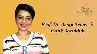 Prof. Dr. Bengi Semerci: Panik Bozukluk