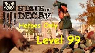 State of Decay Breakdown Heroes Only Series Level 99 Ep50