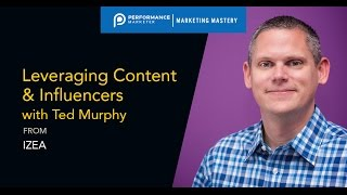 Leveraging Content & Influencers With Ted Murphy Of IZEA