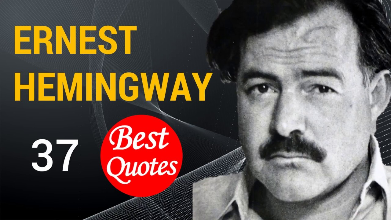 The 37 Best Quotes By Ernest Hemingway Youtube