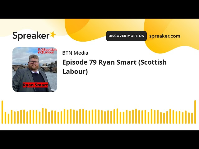Episode 79 Ryan Smart (Scottish Labour)