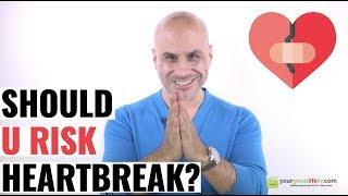 Should You Risk Heartbreak?