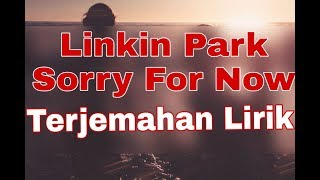 Linkin Park - Sorry For Now (terjemahan lirik)