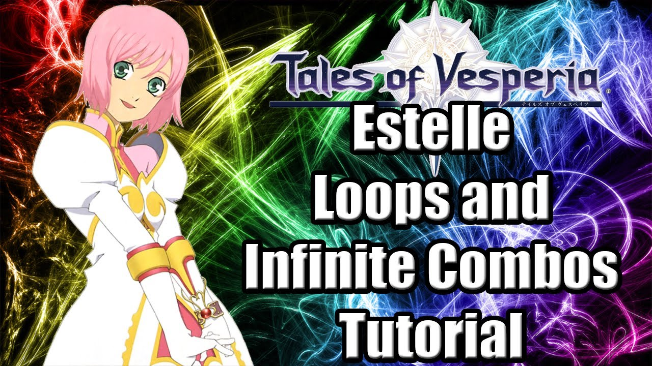 Tales Of Vesperia Estelle Infinite Combos And Loops Tutorial Youtube
