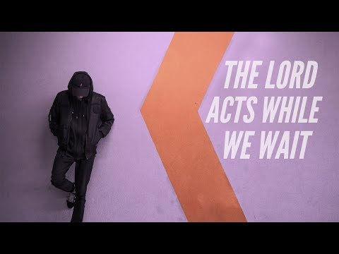 The Lord Acts While We Wait | Dave Hoffman
