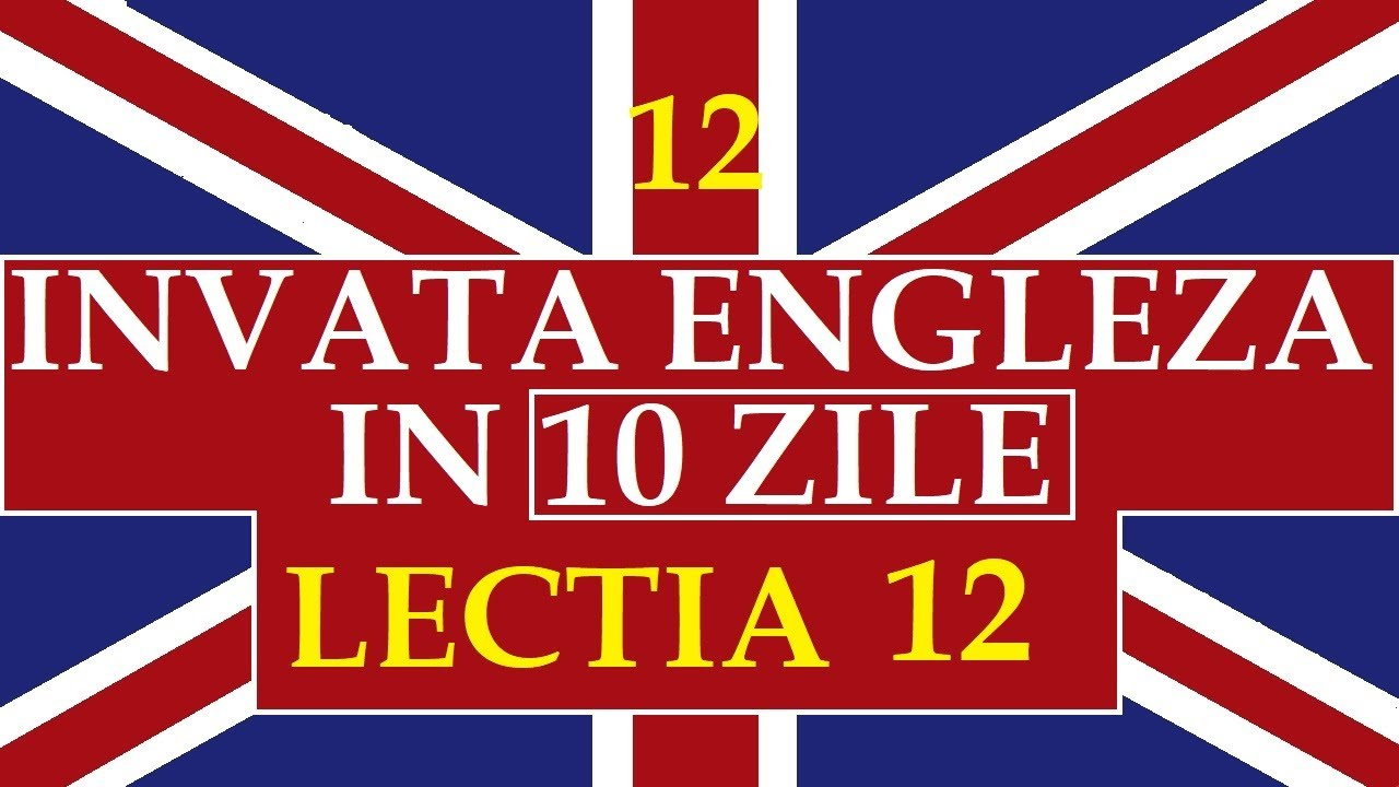 Invata engleza | INVATA ENGLEZA IN 10 ZILE | Lectia 12