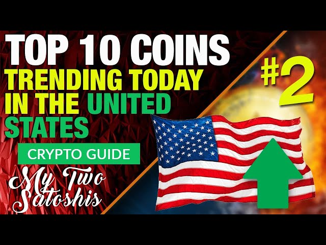 TOP 10 TRENDING COINS IN THE US TODAY! - My Two Satoshis