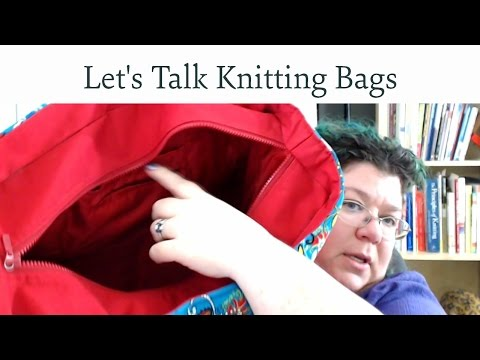 Let's Talk About Knitting Bags