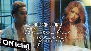 Chúc Anh Luôn Bình Yên - Trương Linh Đan, Hồ Gia Hùng (Official MV 4K)