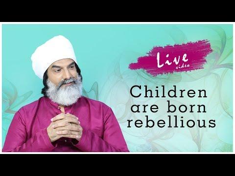 Children are born rebellious – Acharya Aashish Ways
