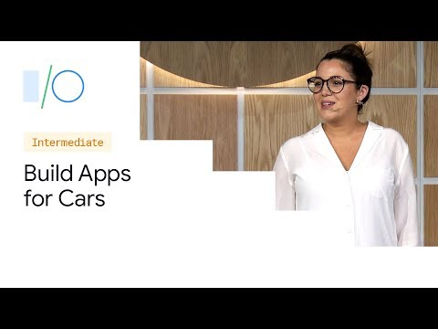 How To Build Android Apps For Cars (Google I/O'19)