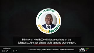 Minister Mkhize updates on the J&J clinical trials and roll-out