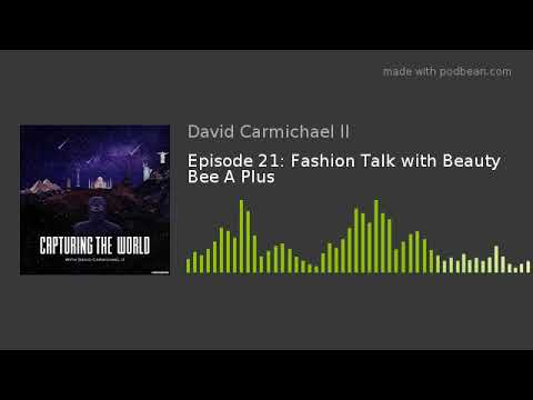 Episode 21: Fashion Talk With Beauty Bee A Plus