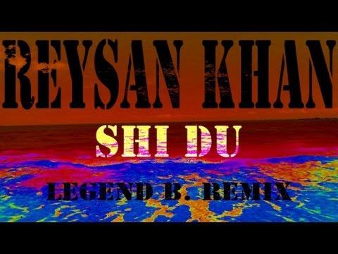Reysan Khan - Shi Du (Legend B Remix)