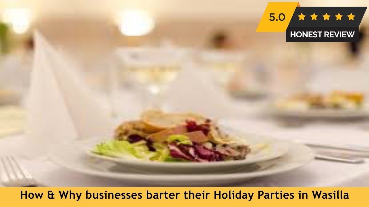 How Why Businesses Barter Their Holiday Parties In Wasilla AK