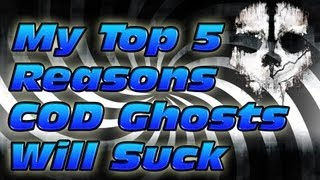 My Top 5 Reasons Call of Duty Ghosts Will Suck