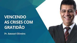 Vencendo as Crises com Gratidão | Pr. Amauri Oliveira - Mateus 15 : 32-39