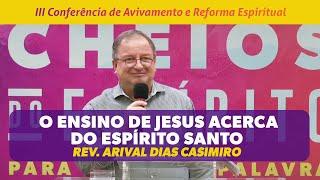 O ENSINO DE JESUS ACERCA DO ESPÍRITO SANTO | PR ARIVAL DIAS CASEMIRO | 3ª CONFERÊNCIA DE AVIVAMENTO