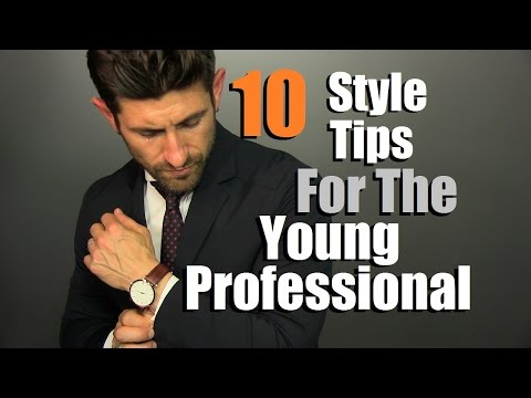 10 Style Tips For The Young Professional | How To KICK MORE ASS At Work