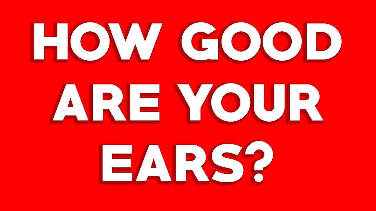 DO YOU HAVE GOOD EARS? (HEARING TEST)