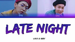로꼬 (Loco) & GRAY (그레이) - Late Night (Color Coded Lyrics Han/Rom/Eng)