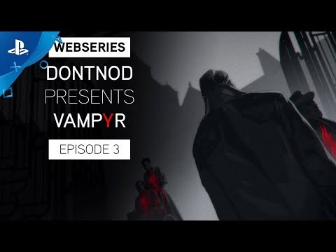Vampyr - DONTNOD Presents: Episode 3 - Human After All   PS4
