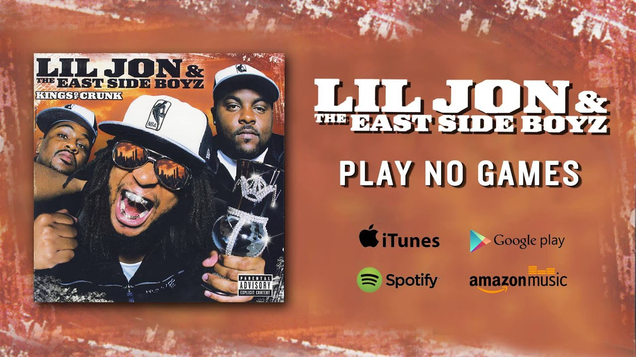 Lil Jon & The East Side Boyz – Play No Games
