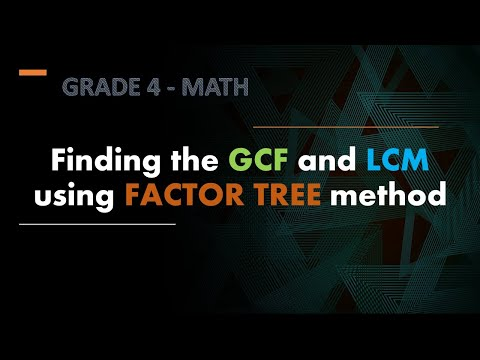Grade 4 Math: Finding the GCF and LCM using Factor Tree Method