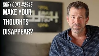 Make Your Thoughts Disappear?  Gary Coxe #2545