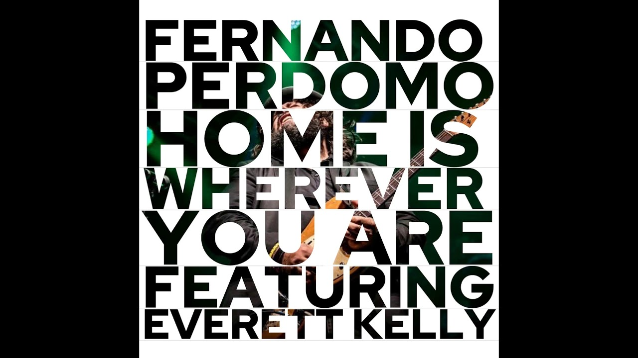 Fernando Perdomo - Home Is Wherever You Are (feat Everett Kelly)