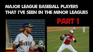 Major League Baseball Players That I've Seen In The Minor Leagues Part 1