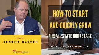 How to start and quickly grow your own real estate brokerage with Jereme Kleven