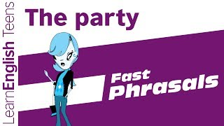 Fast Phrasals: The Party