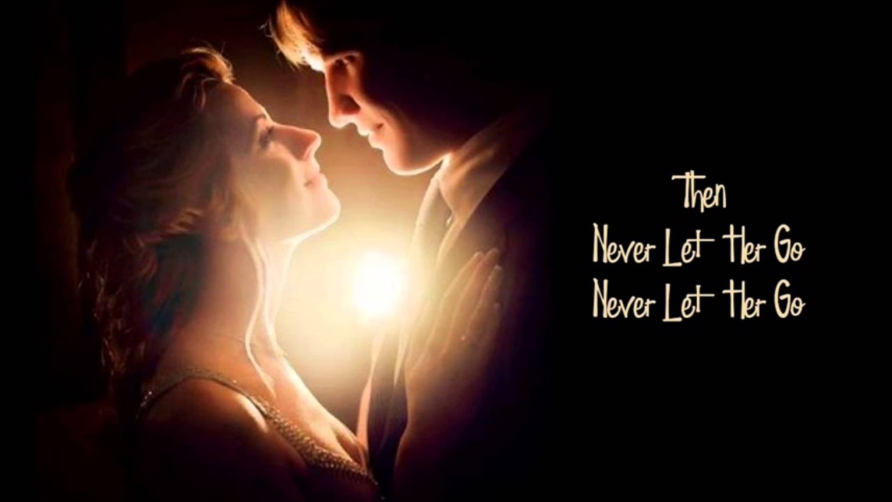 Once you have found her never let her go