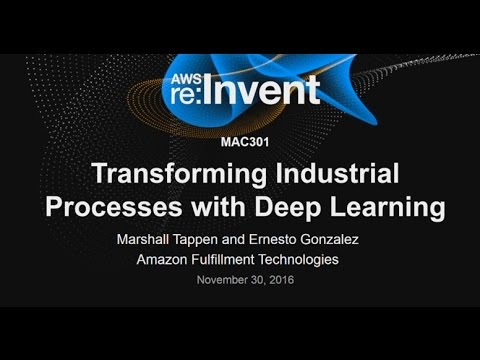 AWS re:Invent 2016: Transforming Industrial Processes with Deep Learning  (MAC301)