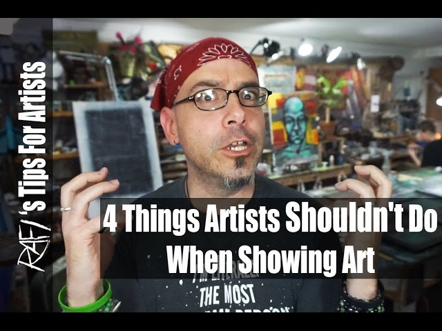 4 Things Artists Shouldn't Do When Showing Art - Tips For Artists