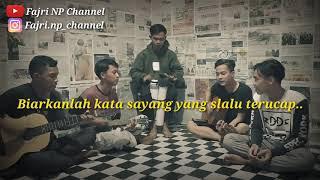 Download Story wa ~ BIARKANLAH KATA SAYANG YANG SELALU TERUCAP~ Cover Fajri NP Channel