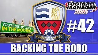 Backing the Boro FM18 | NUNEATON | Part 42 | SACKED IN THE MORNING | Football Manager 2018
