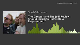 The Director and The Jedi Review; Should Inclusion Riders Be A Requirement?