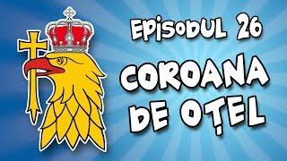 Romania Explicata - Coroana de otel - ep.26