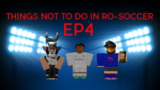 ROBLOX | THINGS NOT TO DO IN RO-SOCCER (EP 4)