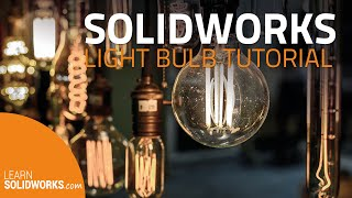 How to model a Light Bulb in SolidWorks?