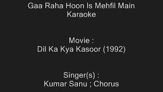 Gaa Raha Hoon Is Mehfil Main - Karaoke - Kumar Sanu - Dil Ka Kya Kasoor (1992)
