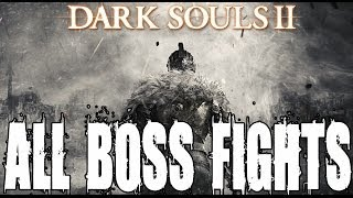 Dark Souls 2 All Boss Fights - Includes Secret and Optional Boss Fights