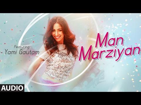 Man Marziyan (Full Audio Song) | Yami Gautam | Neeti Mohan | Rochak Kohli | T-Series