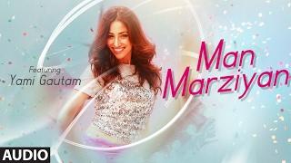 Man Marziyan (Full Audio Song) | Yami Gautam | Neeti Mohan | Rochak Kohli